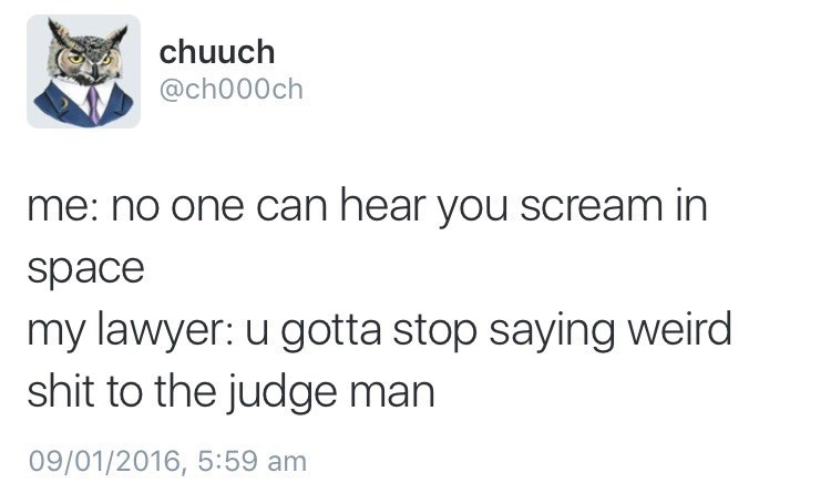 Text - chuuch @ch000ch me: no one can hear you scream in space my lawyer: u gotta stop saying weird shit to the judge man 09/01/2016, 5:59 am