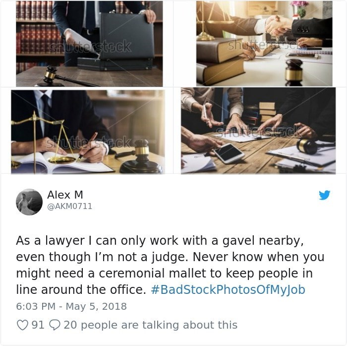 Technology - terstock shutterstcooc shutterstock shutterstck Alex M @AKMO711 As a lawyer I can only work with a gavel nearby, even though I'm not a judge. Never know when you might need a ceremonial mallet to keep people in line around the office. #BadStockPhotosOfMyJob 6:03 PM - May 5, 2018 O 91 9 20 people are talking about this