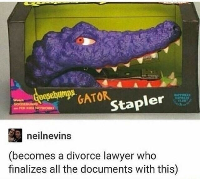 meme about becoming a divorce lawyer and finalizing documents with a alligator stapler