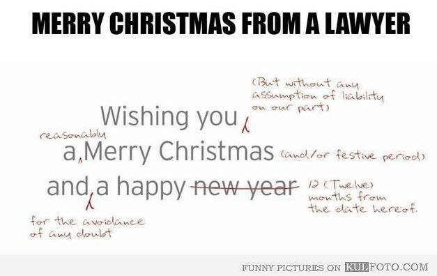 Text - MERRY CHRISTMAS FROM A LAWYER (But without any asSumption of lecalbility on our part Wishing you reasonablu a, Merry Christmas anel/or festive perisel) and,a happy AEW year us from the date hereaf. for the avoicdance of any cloust FUNNY PICTURES ON KULFOTO.COM
