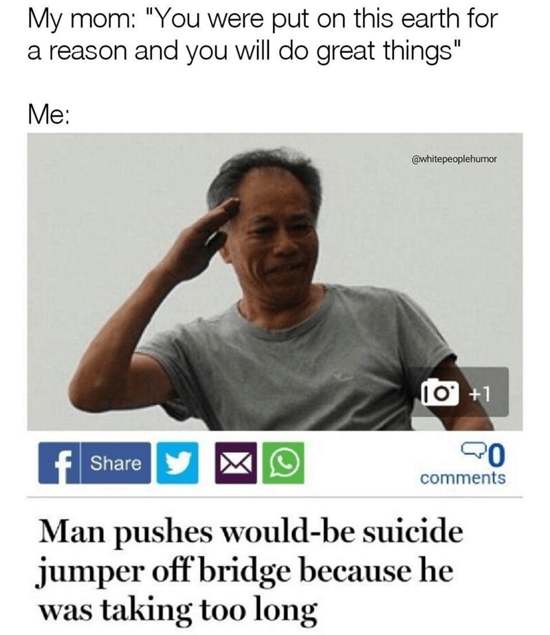 meme about your great destiny being pushing hesitant suicide jumpers off bridges