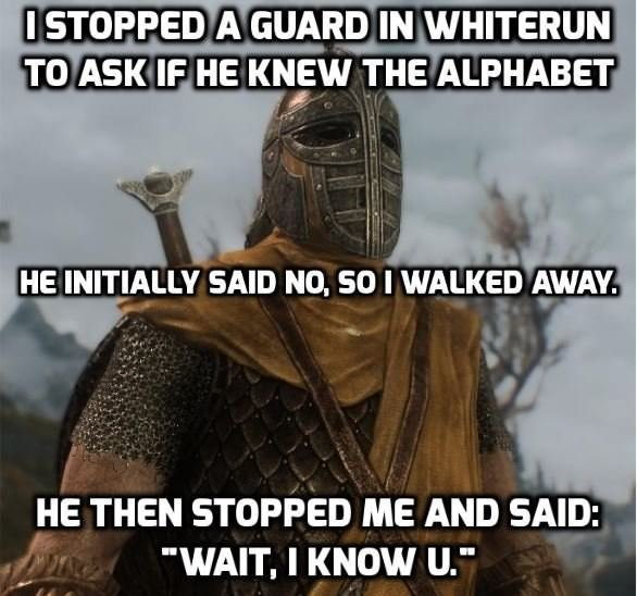 alphabet pun about guards in Skyrim always saying they know the player