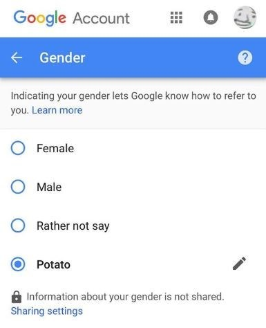 Text - Google Account Gender Indicating your gender lets Google know how to refer to you. Learn more OFemale O Male O Rather not say Potato Information about your gender is not shared. Sharing settings