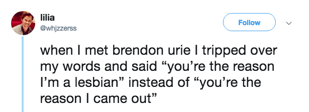tweet post about meeting Brandom Urie and saying 'your'e the reason I'm a lesbian'