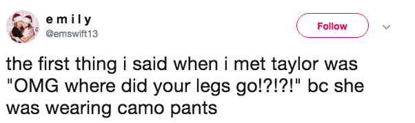 tweet post about meeting Taylor Swift and asking her where did her legs go because she was wearing camo pants