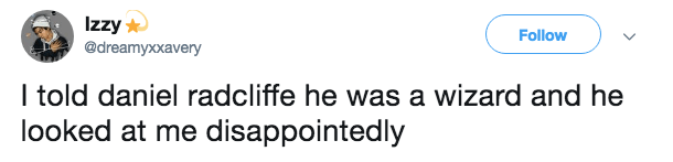 tweet post about telling Daniel Radcliffe he is a wizard and him looking disapointed