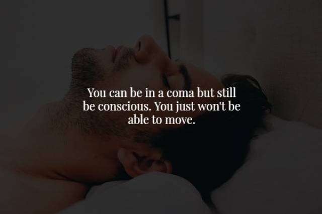 Text - You can be in a coma but still be conscious. You just won't be able to move.