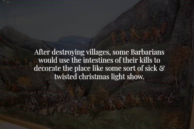 Text - After destroying villages, some Barbarians would use the intestines of their kills to decorate the place like some sort of sick twisted christmas light show.