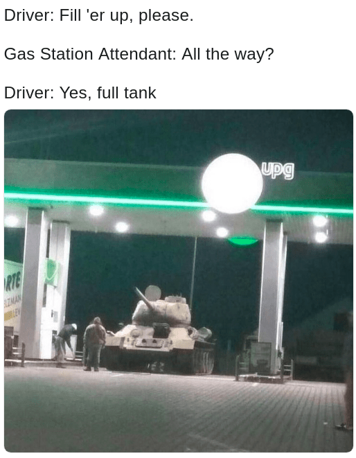 tank filling up at a normal gas station with pun caption about a fully tank