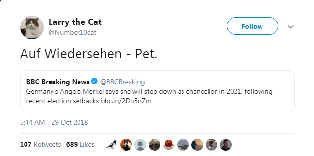 Text - Larry the Cat @Number10cat Follow Auf Wiedersehen - Pet. BBC Breaking News@BBCBreaking Germany's Angela Merkel says she will step down as chancellor in 2021, following recent election setbacks bbc.in/2Db5nZm 5:44 AM 29 Oct 2018 107 Retweets 689 Likes