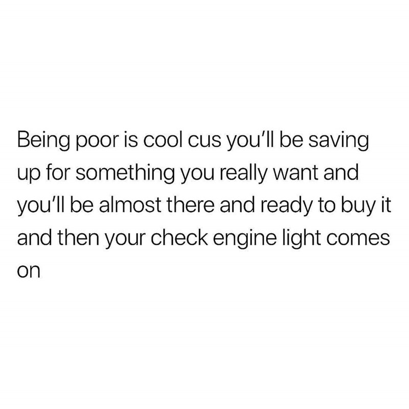 meme about saving money but then your engine light comes on and you need to go fix your car