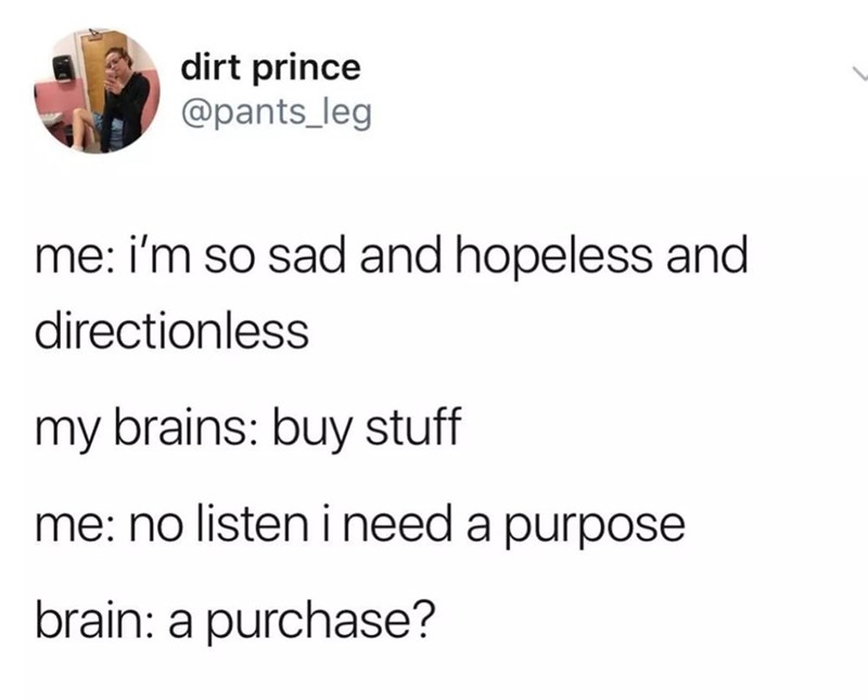 tweet post about purchasing things when you do not need it by:@pants_leg