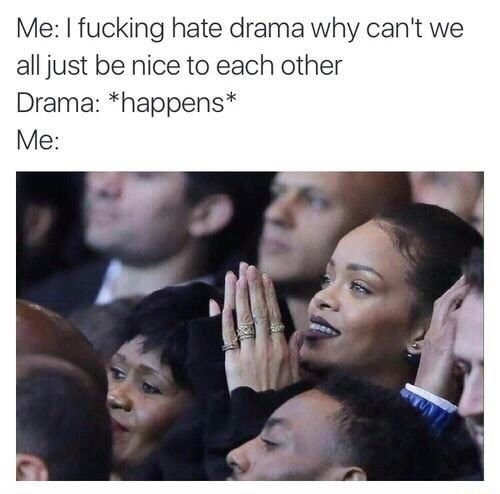 rihanna meme about claiming to hate drama but when it happens you get excited