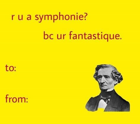 valentine card from Hector Berlioz telling you you're a Symphonie Fantastique