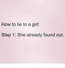 meme about lying to a girl and she knows it already