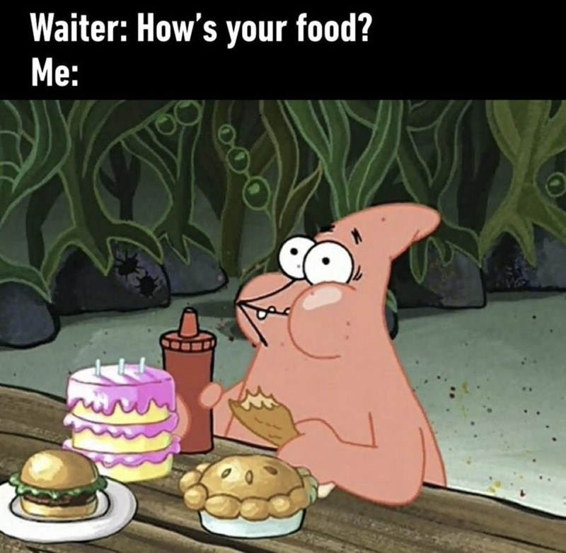 meme of Patrick enjoying his food when the waiters ask hows your food