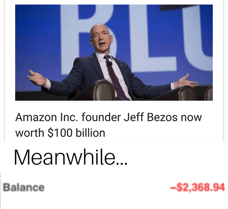 """Headline that reads, """"Amazon Inc. founder Jeff Bezos now worth $100 billion"""" above text that reads, """"Meanwhile...*Balance = -$2,368.94*"""""""