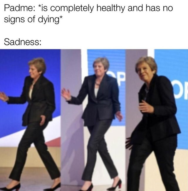 dancing Theresa May meme about sadness killing Padme in Star Wars Revenge of the Sith