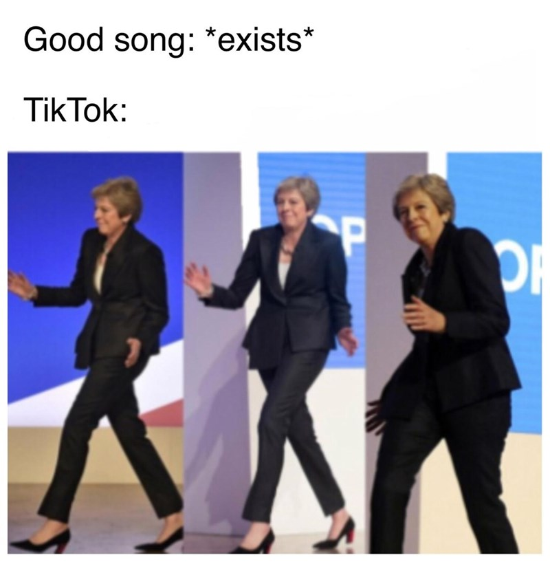 dancing Theresa May meme about tik tok users overplaying good songs