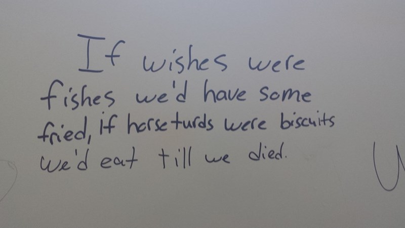 Text - If wishes wele fishes we'd have Some fr'ed, If herse turds were biscits we'd eat till we died