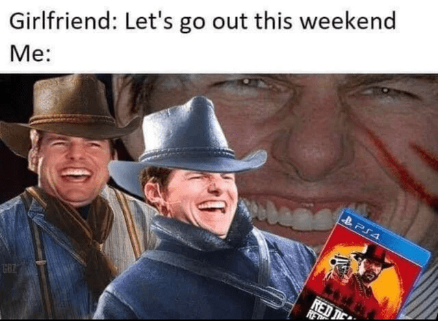 Tom Cruise in cowboy hat laughing as reaction to girlfriend offering to go out when you want to stay in and play RDR2