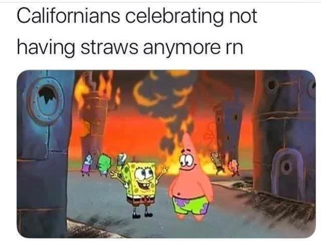 meme - Cartoon - Californians celebrating not having straws anymore rn