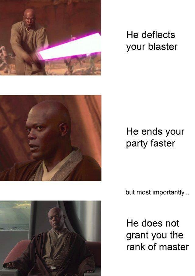 meme - Text - He deflects your blaster He ends your party faster but most importantly... He does not grant you the rank of master
