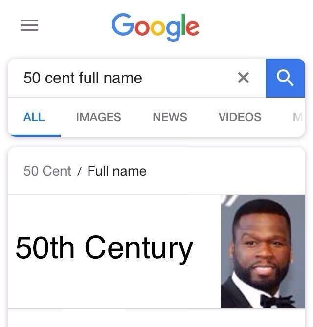 meme - Text - Google 50 cent full name X NEWS ALL IMAGES VIDEOS 50 Cent Full name 50th Century
