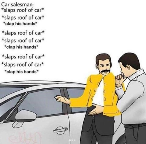 "meme of Freddie Mercury talking to a cars salesman in ""We will rock you"" theme"