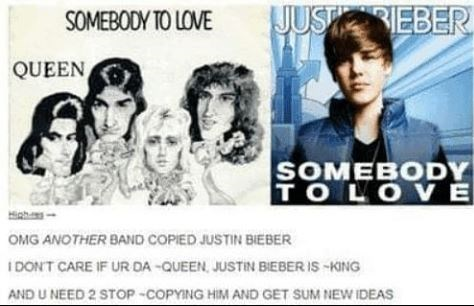 meme about how queens song somebody to love is copying Justin Biebers version