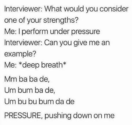 meme about telling an interviewer how well you can perform under pressure based on queens song 'under pressure'