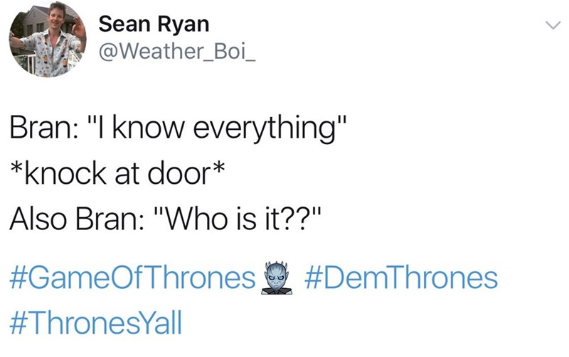 Tweet about Bran from GoT claiming to know everything but still having to ask who's knocking on his door