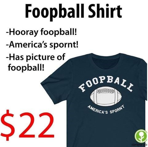"Ad for a 'Foopball shirt;' bullet points underneath says, ""Hooray foopball! America's spornt! Has picture of foopball!"""