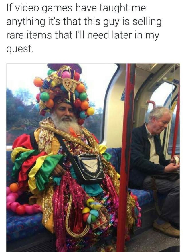 Tradition - If video games have taught me anything it's that this guy is selling rare items that l'll need later in my quest.