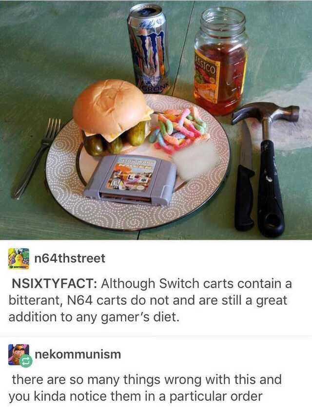 Junk food - SSICO CRON n64thstreet NSIXTYFACT: Although Switch carts contain a bitterant, N64 carts do not and are still a great addition to any gamer's diet. nekommunism there are so many things wrong with this and you kinda notice them in a particular order