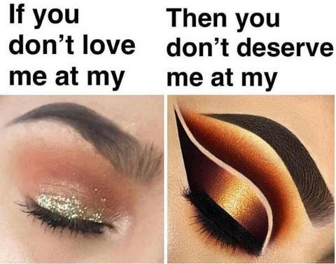 """if you don't love me at my"" meme about growing makeup skills"