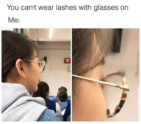 meme about wearing fake lashes with glasses by gluing the lashes to the glasses' frame