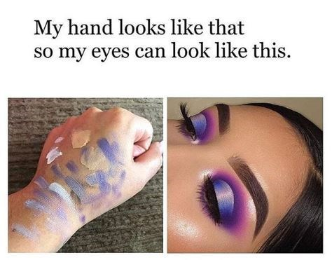 meme about getting your hands dirty in order to create an intricate makeup look