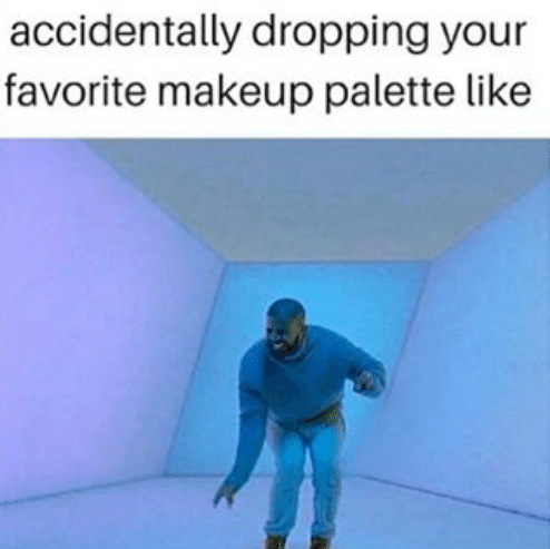 Drake meme about the pained face you make when you drop a makeup palette