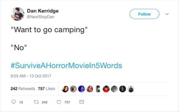 "Text - Dan Kerridge NextStopDan Follow ""Want to go camping"" ""No"" #SurviveAHorrorMoviel n5Words 9:55 AM-13 Oct 2017 242 Retweets 757 Likes 12 t 242 757"