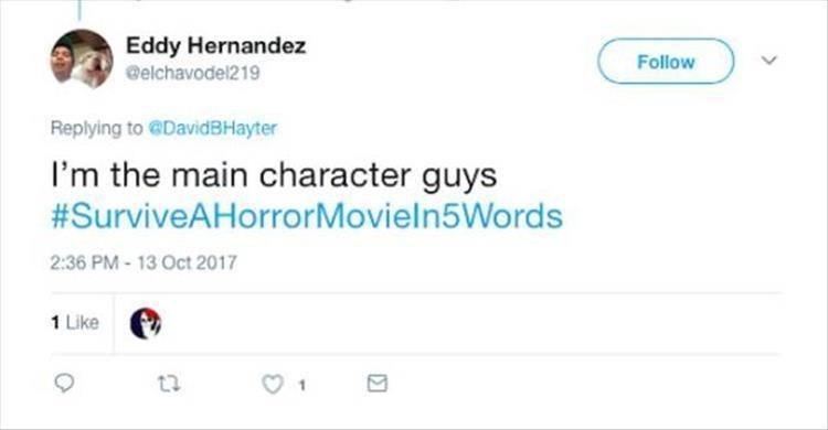 Text - Eddy Hernandez Follow @elchavodel219 Replying to @DavidBHayter I'm the main character guys #SurviveAHorrorMoviel n5Words 2:36 PM- 13 Oct 2017 1 Like
