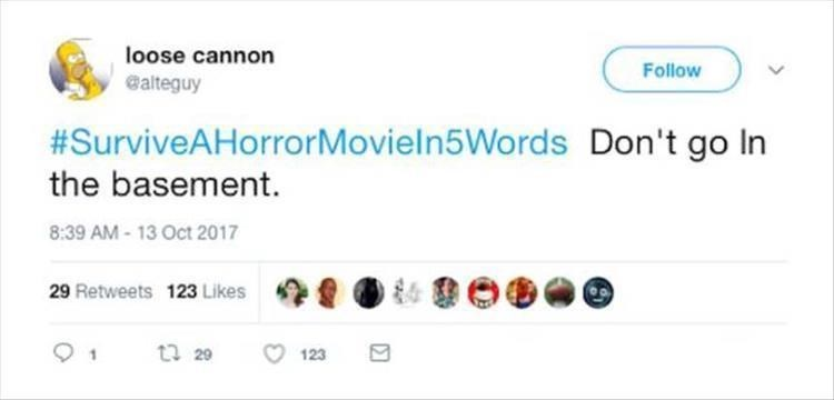 Text - oose cannon Follow ealteguy #SurviveAHorrorMoviel n5Words Don't go In the basement. 8:39 AM-13 Oct 2017 29 Retweets 123 Likes t 29 123