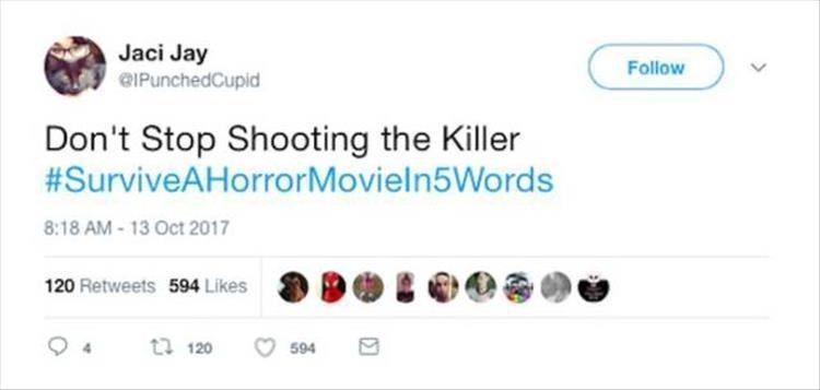 Text - Jaci Jay eIPunchedCupid Follow Don't Stop Shooting the Killer #SurviveAHorrorMoviel n5Words 8:18 AM-13 Oct 2017 120 Retweets 594 Likes t 120 594