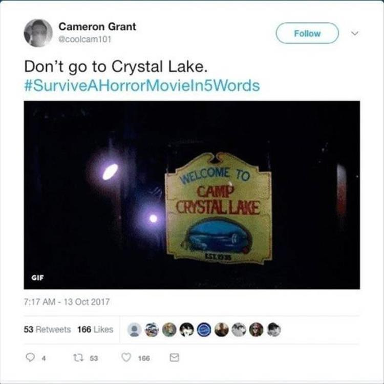Text - Cameron Grant Follow ecoolcam101 Don't go to Crystal Lake. #SurviveAHorrorMovieln5Words WELCOME TO CAMP CRYSTALLAKE EST 935 GIF 7:17 AM-13 Oct 2017 53 Retweets 166 Likes t 53 166