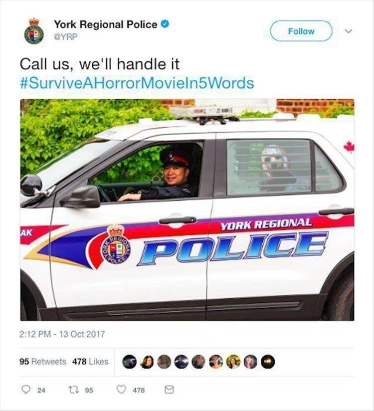 Police car - York Regional Police GYRP Follow Call us, we'll handle it #SurviveAHorrorMovieln5Words YORK REGIONAL AK POLICE 2:12 PM- 13 Oct 2017 95 Retweets 478 Likes t95 24 478