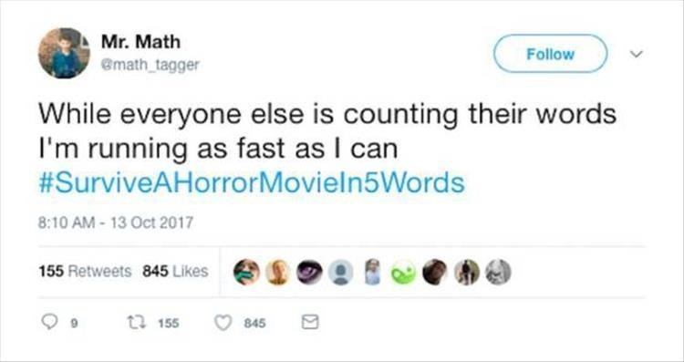 Text - Mr. Math Follow Emath tagger While everyone else is counting their words I'm running as fast as I can #SurviveAHorrorMovieln5Words 8:10 AM-13 Oct 2017 155 Retweets 845 Likes t 155 845