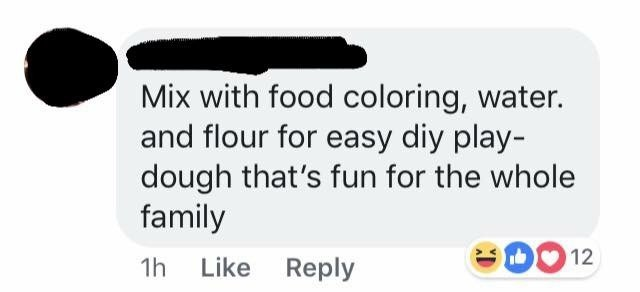 Text - Mix with food coloring, water. and flour for easy diy play- dough that's fun for the whole family 12 Like Reply 1h