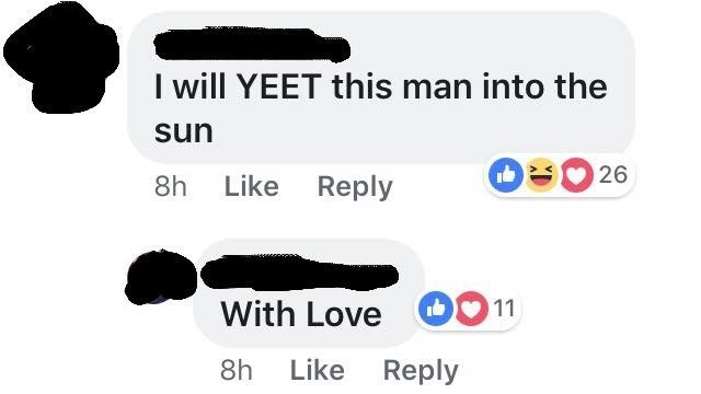 Text - will YEET this man into the sun 26 8h Like Reply With Love O 11 Like Reply 8h