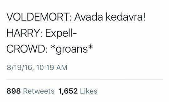Text - VOLDEMORT: Avada kedavra! HARRY: Expell- CROWD: *groans 8/19/16, 10:19 AM 898 Retweets 1,652 Likes