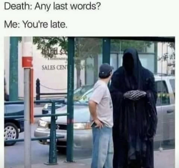 Photograph - Death: Any last words? Me: You're late. SALES CEN